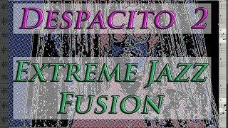 DESPACITO 2 - Extreme Jazz Fusion