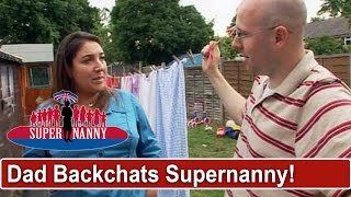 Dad Backchats Supernanny | Supernanny