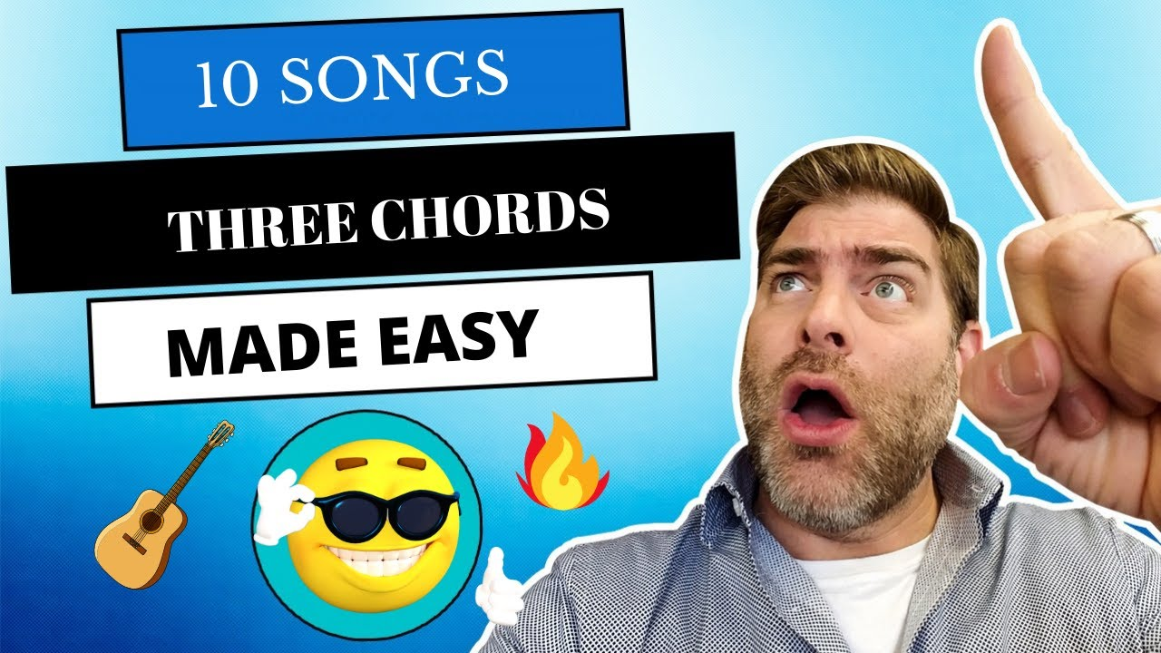 How To Play 10 Easy Guitar Songs Using 3 Chords E A D L