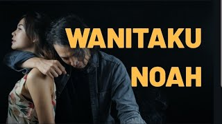 NOAH Wanitaku Cover Lirik