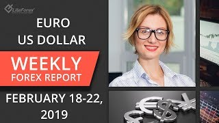 Weekly Forex trading review: Euro, US Dollar. February 18-22, 2019