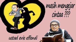 Masih mengejar Cinta ustad Evie Effendi