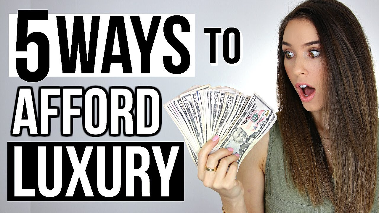 5 REAL WAYS TO AFFORD LUXURY