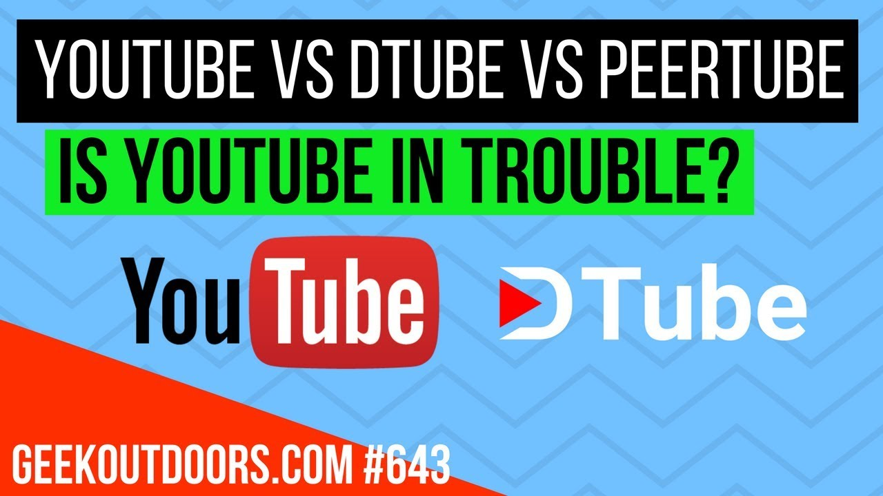 Youtube Vs Dtube Vs Peertube Is Youtube In Trouble Decentralized Videos Geekoutdoors Com Ep643 Youtube