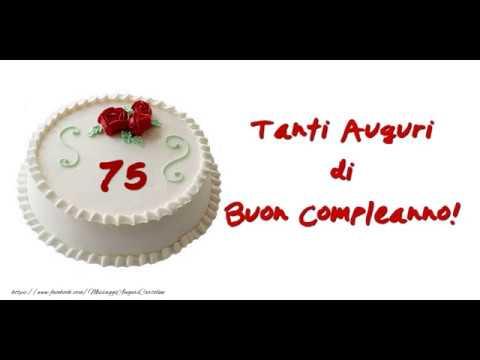Auguri Di Buon 75 Compleanno.Tanti Auguri 75 Anni Youtube