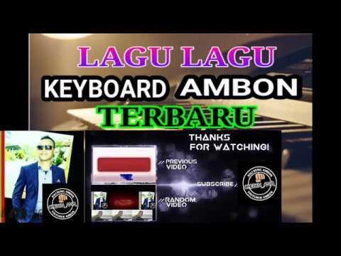 LAGU LAGU KEYBOARD AMBON TERBARU 2018 FULL ALBUM