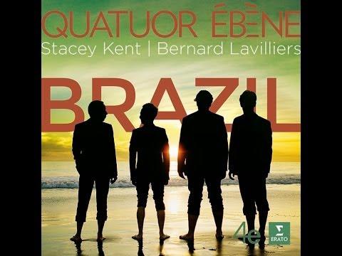 Quatuor Ebène: Brazil (with Stacey Kent and Bernard Lavilliers) mp3