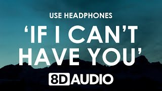 Shawn Mendes - If I Can't Have You (8D AUDIO) 🎧