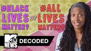 Do #BlackLivesMatter or #AllLivesMatter? | Decoded | MTV News