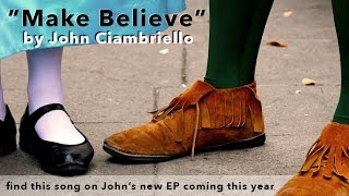 Make Believe - John Ciambriello - New Music Sample - Music Monday