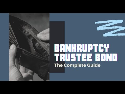 The complete guide to Bankruptcy Trustee Bond.