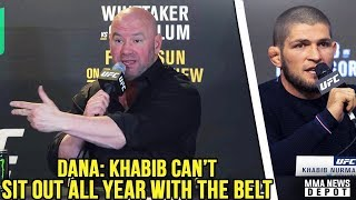 Dana on Khabib: You can\'t sit out that long w/ the belt; Whittaker breaks silence; Conor vs Gastelum