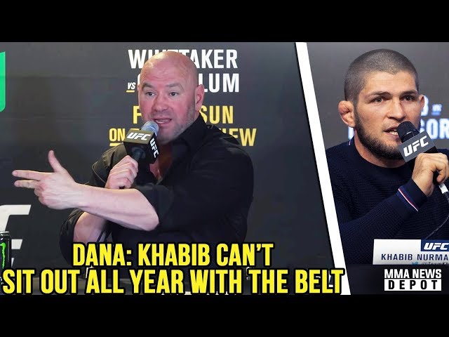 Dana on Khabib: You cant sit out that long w/ the belt; Whittaker breaks silence; Conor vs Gastelum