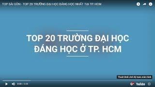 TOP SÀI GÒN - TOP 20 TRƯỜNG ĐẠI HỌC ĐÁNG HỌC NHẤT TẠI TP. HCM