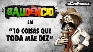 Gaudêncio - 10 COISAS QUE TODA MÃE DIZ