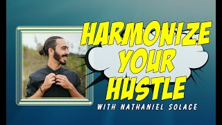 Harmonize Your Hustle with Nathaniel Solace