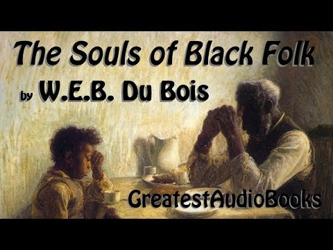 🙏🏿 THE SOULS OF BLACK FOLK By W.E.B. Du Bois - FULL AudioBook 🎧📖  | Greatest🌟AudioBooks
