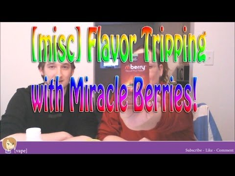 [misc] Flavor Tripping with Miracle Berries!!  This is some crazy fruit.