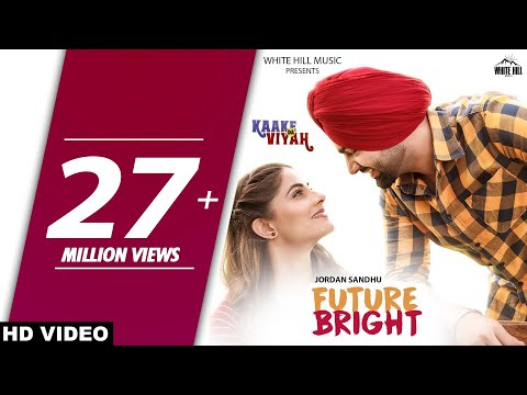 FUTURE BRIGHT (Full Video) Jordan Sandhu, Bunty Bains, The Boss | Kaake Da Viyah |  New Songs 2019