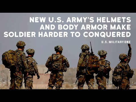 Revealed: The US Army's New Helmets And Body Armor Make Soldiers Harder To Conquered