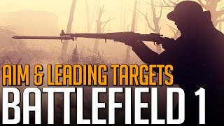 Learning to Snipe - Aiming and Leading Targets - Battlefield 1
