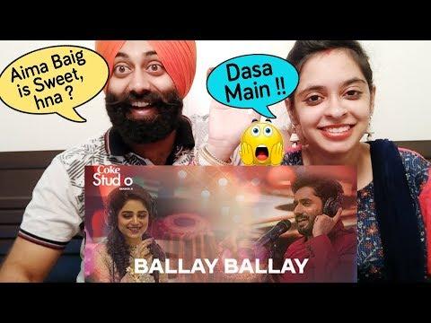 Indian Reaction on Ballay Ballay, Abrar Ul Haq and Aima Baig, Coke Studio Season 11