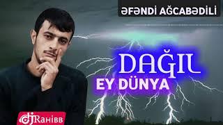 Efendi Agcabedili - Dagil Ey Dünya Dagil / 2019