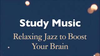 Various Artists - Study Music - Relaxing Jazz to Boost Your Brain (Full Album Stream)