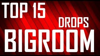 TOP 15 BIGROOM DROPS