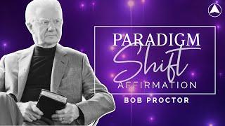 PARADIGM SHIFT AFFIRMATION (30 Minutes) 🔮 Bob Proctor