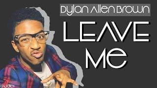 Dylan Allen Brown - Leave Me (Prod. D&D x Dylan)