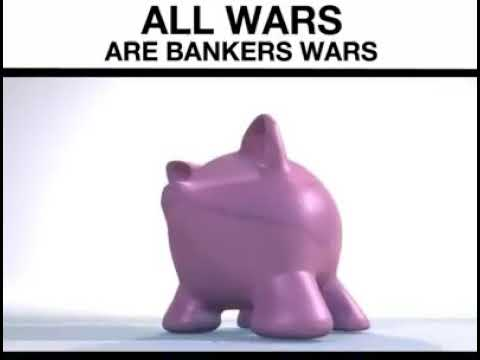 All wars are banker wars!