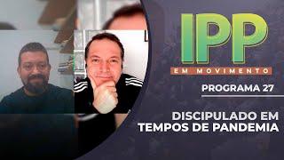 Discipulado em tempos de pandemia | IPP em Movimento