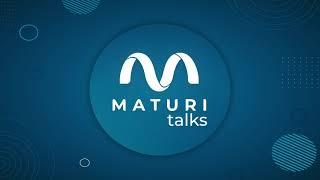 Maturi Talks