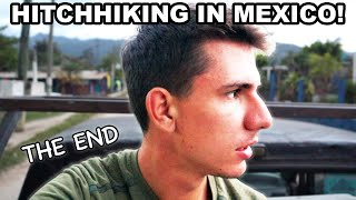 Hitchhiking In Mexico 🇲🇽 THE END