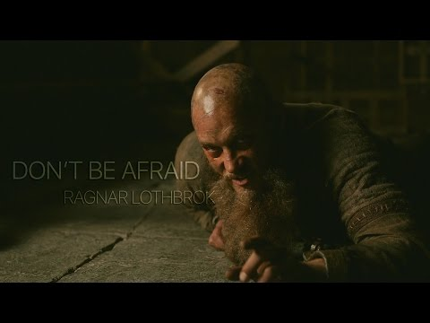 (Vikings) Ragnar Lothbrok || Don't Be Afraid