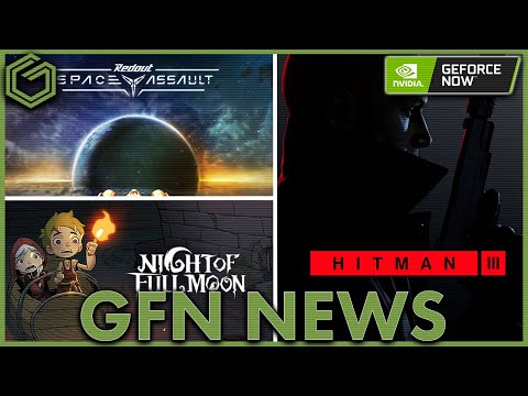 Geforce Now News - 6 Games Added For This Weeks Thursday Releases Including Hitman 3