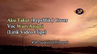 Gambar cover Aku Takut (Nella Karisma) Cover ~ Voc. Wuri Anjani