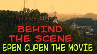 Behind The Scene Film Epen Cupen The Movie