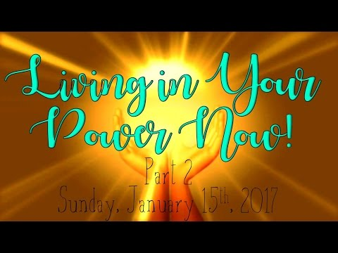 01-15-2017 Living in Your Power Now Part 2 (12 Powers series)
