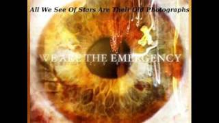 Download We Are The Emergency - All We See Of Stars Are Their Old Photographs MP3 song and Music Video