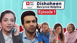 Dishaheen Navyuva Helpline For Clueless Millennials: Episode 1 ft. Ayush Mehra & Ahsaas Channa