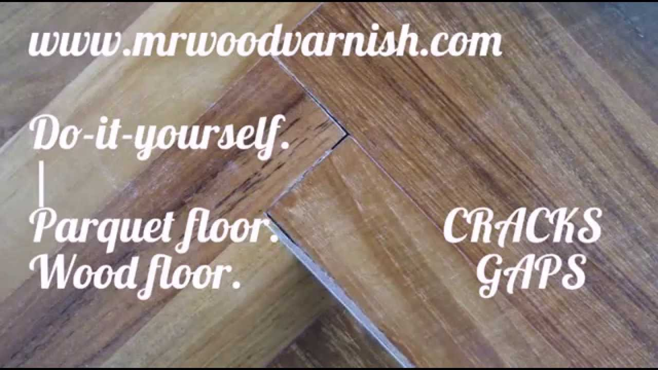 Do-it-yourself : How to fix parquet wood flooring gaps cracks ( 7 Steps ) - Do-it-yourself : How To Fix Parquet Wood Flooring Gaps Cracks ( 7