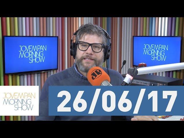 Morning Show - edição completa - 26/06/17