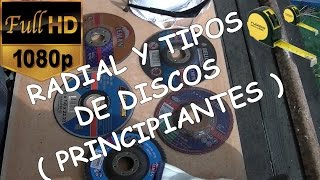COMO USAR LA AMOLADORA ( RADIAL ) Y TIPOS DE DISCOS