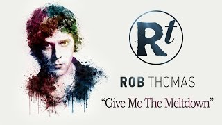 Rob Thomas - Give Me The Meltdown (Video Mobile)(Audio Original)