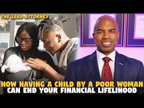 How Having a Child By A Poor Woman Can End Your Financial Lifelihood (@The Lead Attorney )