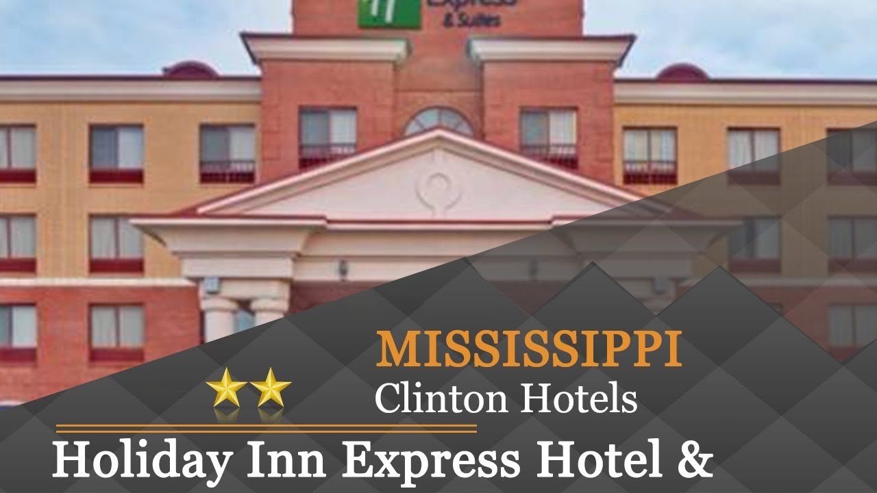 Holiday Inn Express Hotel Suites Clinton Hotels Mississippi