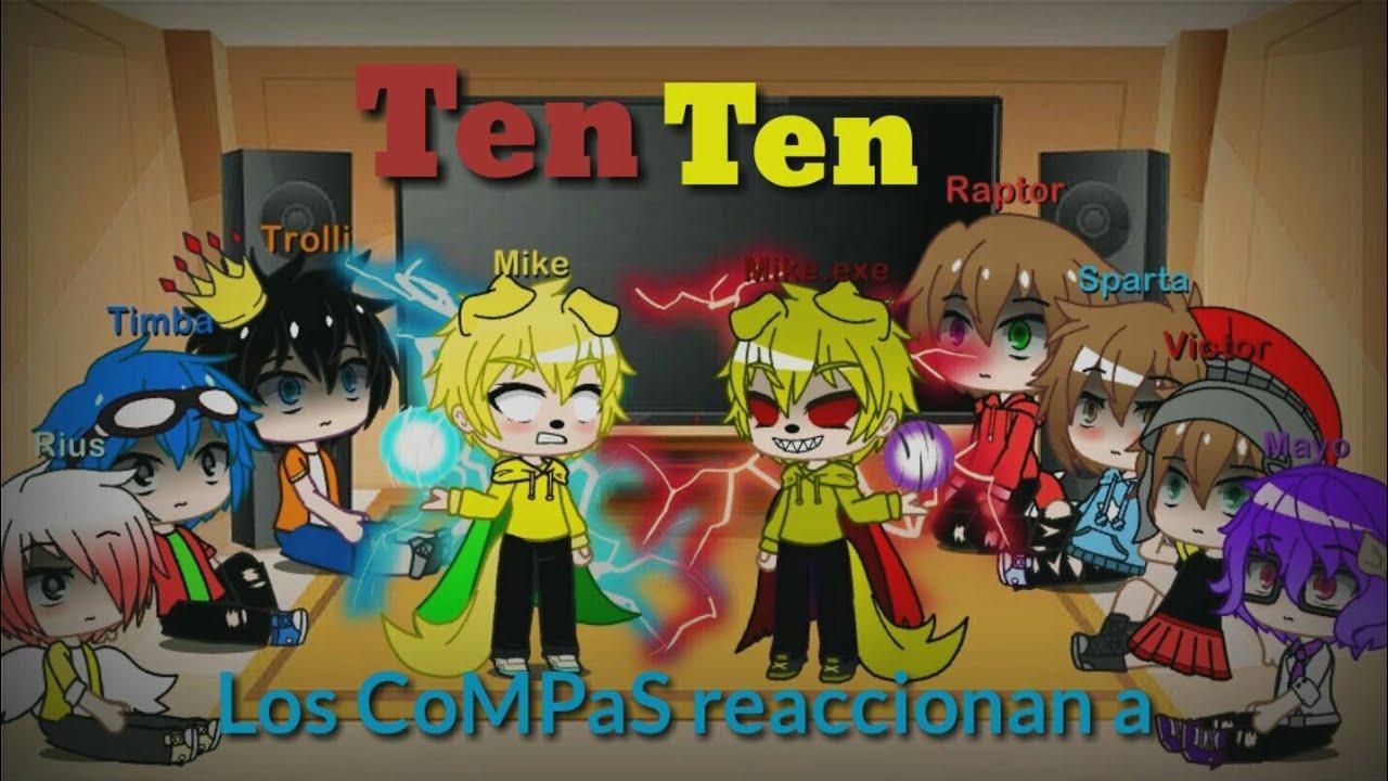 "Download Los CoMpaS reaccionan a ""Ten Ten"" en gacha club  miniatura engañosa   favor de leer descripcion"