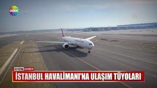 İstanbul Havalimanı'na ulaşım tüyoları